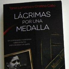 Coleccionismo deportivo: LÁGRIMAS POR UNA MEDALLA - TANIA LAMARCA TESTIMONIO GIMNASTA ESPAÑOLA ORO JJOO ATLANTA DEPORTE LIBRO. Lote 49915950