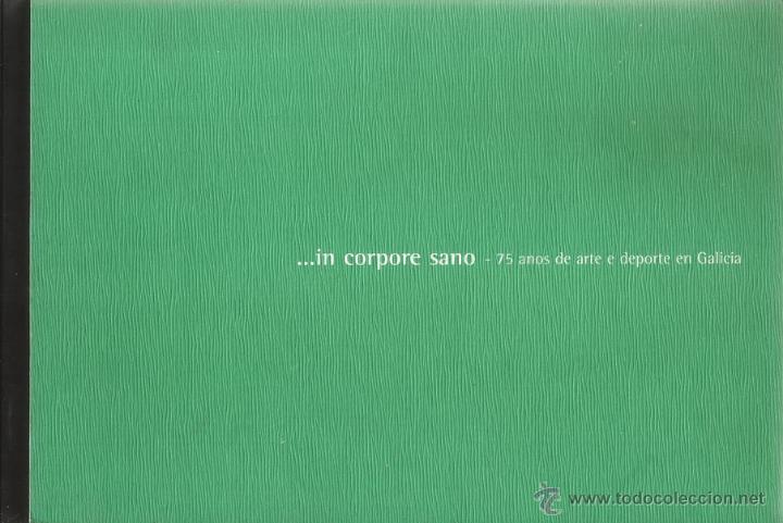 VV.AA. …IN CORPORE SANO – 75 ANOS DE ARTE E DEPORTE EN GALICIA. RM70392. (Coleccionismo Deportivo - Libros de Deportes - Otros)