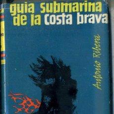 Coleccionismo deportivo: ANTONIO RIBERA : GUÍA SUBMARINA DE LA COSTA BRAVA (DESTINO, 1956) PRÓLOGO DE JOSEP PLA. Lote 51661331
