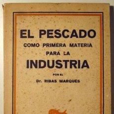Coleccionismo deportivo: RIBAS MARQUÉS, DR. - EL PESCADO COMO PRIMERA MATERIA PARA LA INDUSTRIA - SANTIAGO C. 1943. Lote 51709112
