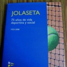 Coleccionismo deportivo: JOLASETA 75 AÑOS DE VIDA DEPORTIVA Y SOCIAL 1933-2008 TEXTO RUIZ SAN MILLÁN. Lote 53209696