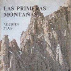 Coleccionismo deportivo: AGUSTÍN FAUS: LAS PRIMERAS MONTAÑAS. MADRID, 1984. MONTAÑISMO. ESCALADA. ALPINISMO. ITINERARIOS. Lote 53495935