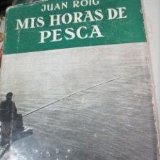Coleccionismo deportivo: MIS HORAS DE PESCA JUAN ROIG EDIT JUVENTUD AÑO 1953. Lote 56042792