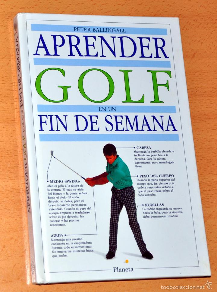 APRENDER GOLF EN UN FIN DE SEMANA - DE PETER BALLINGALL - EDITORIAL PLANETA - 1ª EDICIÓN, JUNIO 1991 (Coleccionismo Deportivo - Libros de Deportes - Otros)