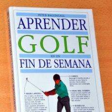 Coleccionismo deportivo: APRENDER GOLF EN UN FIN DE SEMANA - DE PETER BALLINGALL - EDITORIAL PLANETA - 1ª EDICIÓN, JUNIO 1991. Lote 218659238