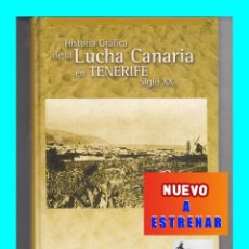 Coleccionismo deportivo: HISTORIA GRÁFICA DE LA LUCHA CANARIA EN TENERIFE EN EL SIGLO XX - SUMAMENTE ILUSTRADO - NUEVO. Lote 57363386