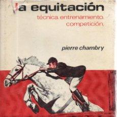 Coleccionismo deportivo: VESIV LIBRO LA EQUITACION TECNICA.ENTRENAMIENTO.COMPETICION DE PIERRE CHAMBRY. Lote 58336753