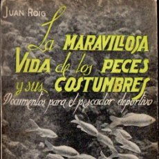 Coleccionismo deportivo: JUAN ROIG : LA MARAVILLOSA VIDA DE LOS PECES Y SUS COSTUMBRES (1945) PARA EL PESCADOR DEPORTIVO. Lote 58965505