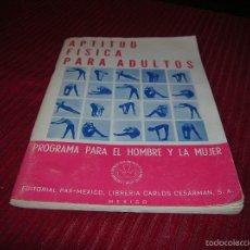 Coleccionismo deportivo: LIBRITO APTITUD FÍSICA PARA ADULTOS .EDITORIAL PAX-MÉXICO. Lote 61196371