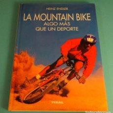 Coleccionismo deportivo: LA MOUNTAIN BIKE, ALGO MÁS QUE UN DEPORTE. HEINZ ENDLER. Lote 63651027