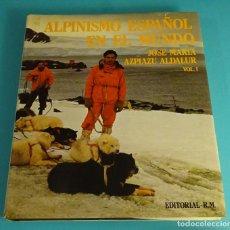 Coleccionismo deportivo: ALPINISMO ESPAÑOL EN EL MUNDO. VOL. 1. JOSÉ MARÍA AZPIAZU ALDALUR. Lote 63651239