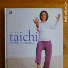 Coleccionismo deportivo: TAICHI.MENTE Y CUERPO. TRICIA YU. BLUME. 2003 155PP. Lote 67604109
