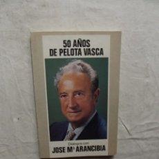 Coleccionismo deportivo: 50 AÑOS DE PELOTA VASCA DIALOGOS CON JOSE Mª ARANCIBIA. Lote 68587477
