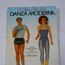 Coleccionismo deportivo: EL GRAN LIBRO DE LA DANZA MODERNA. - MOORE, DEBBIE. TDK89. Lote 40172574