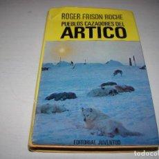 Coleccionismo deportivo: PUEBLOS CAZADORES DEL ÁRTICO - ROGER FRISON ROCHE . Lote 71761047