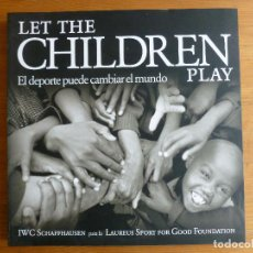 Coleccionismo deportivo: LET THE CHILDREN PLAY LO SPORT PUÒ CAMBIARE IL MONDO IWC SCHAFFAUSEN PER LAUREUS SPORT FOR GOOD FOND. Lote 74906275
