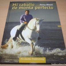 Coleccionismo deportivo: MI CABALLO DE MONTA PERFECTO – PERRY WOOD - EQUITACIÓN. Lote 82887799