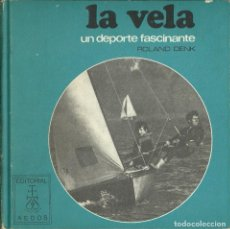 Coleccionismo deportivo: ROLAND DENK-LA VELA:UN DEPORTE FASCINANTE.BIBLIOTECA DEPORTIVA AEDOS.1975.. Lote 84124668
