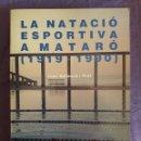 Coleccionismo deportivo: LA NATACIÓ ESPORTIVA A MATARÓ ( 1919-1990 ) / JOAN BALLESCÀ / CENTRE NATACIÓ MATARÓ / 1ª EDICIÓN 199. Lote 84709112