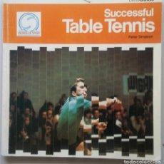 Coleccionismo deportivo: TABLE TENNIS SUCCESSFUL PETER SIMPSON SISTEMAS DE ENTRENAMIENTO. Lote 87017624
