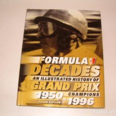 Coleccionismo deportivo: JOHN TIPLER . FÓRMULA 1. DECADES. AN ILLUSTRATED HISTORY OF GRAND PRIX. CHAMPIONS 1950-1996. RM80980. Lote 87060076
