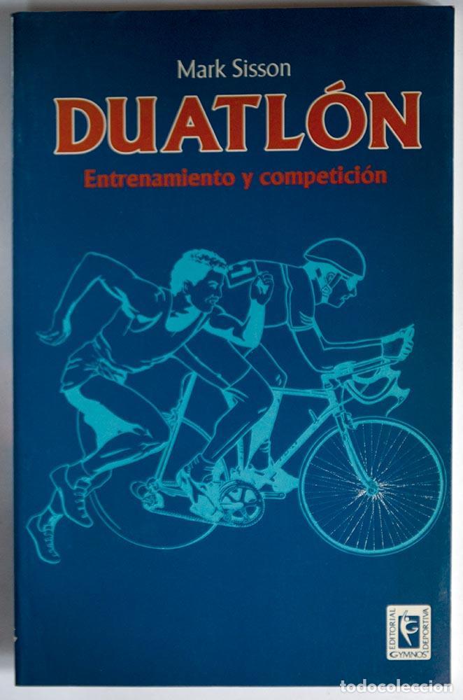 DUATLON: ENTRENAMIENTO Y COMPETICION MARK SISSON (Coleccionismo Deportivo - Libros de Deportes - Otros)