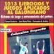 Coleccionismo deportivo: 1013 EJERCICIOS Y JUEGOS APLICADOS AL BALONMANO. SISTEMAS DE JUEGO Y ENTRENAMIENTO DEL PORTERO. . Lote 112891532
