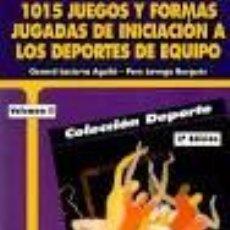 Coleccionismo deportivo: 1015 JUEGOS Y FORMAS JUGADAS DE INICIACION A LOS DEPORTES DE EQUIPO. GERARD LASIERRA AGUILA.. Lote 90469859