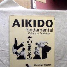 Coleccionismo deportivo: AIKIDO FONDAMENTAL CULTURE ET TRADITIONS CHRISTIAN TISSIER . Lote 91140565