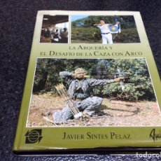 Coleccionismo deportivo: LA ARQUERÍA Y EL DESAFÍO DE LA CAZA CON ARCO / JAVIER SINTES PELAZ, -ED AGUALARGA. Lote 84575092
