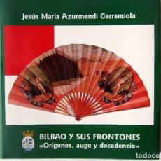 Coleccionismo deportivo: BILBAO Y SUS FRONTONES. ORIGENES, AUGE Y DECADENCIA. JESUS MARIA AZURMENDI GARRAMIOLA. 2011. Lote 96032939