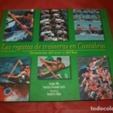 Coleccionismo deportivo: LAS REGATAS DE TRAINERAS EN CANTABRIA. SECUENCIAS DEL AYER Y DEL HOY. Lote 97716187
