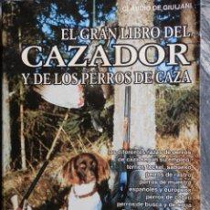 Coleccionismo deportivo: EL GRAN LIBRO DEL CAZADOR Y DE LOS PERROS DE CAZA.1996,303 PP. MUY ILUSTRADO. Lote 99285371