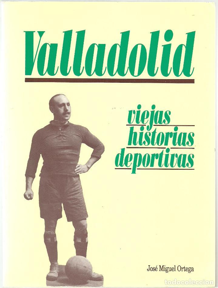 Coleccionismo deportivo: VALLADOLID, VIEJAS HISTORIAS DEPORTIVAS - 210 PAGINAS - 64 FOTOGRAFIAS - NUEVO - Foto 7 - 99828827
