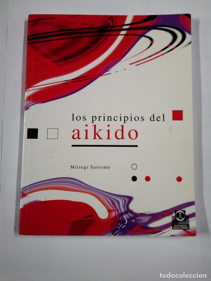 LOS PRINCIPIOS DEL AIKIDO. - MITSUGI SAOTOME. TDK296 (Coleccionismo Deportivo - Libros de Deportes - Otros)