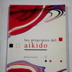 Coleccionismo deportivo: LOS PRINCIPIOS DEL AIKIDO. - MITSUGI SAOTOME. TDK296. Lote 137378838