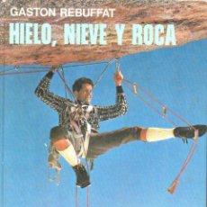 Coleccionismo deportivo: GASTON REBUFFAT : HIELO, NIEVE Y ROCA (R. M., 1975) TRADUCCIÓN DE ANTONIO RIBERA. Lote 101453855