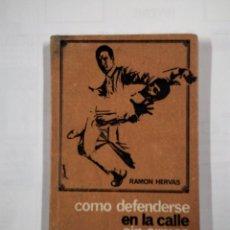 Coleccionismo deportivo: COMO DEFENDERSE EN LA CALLE SIN ARMAS. - RAMON HERVAS. TDK31. Lote 101676835