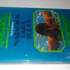 Coleccionismo deportivo: NATACION PARA TODOS-PAUL ANDREAS-APRENDICAJE-ENTRENAMIENTO-COMPETICION-EVEREST 1978. Lote 105517463
