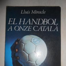 Coleccionismo deportivo: LIBRO EL HANDBOL A ONZE CATALÁ - AÑO 1982 - 150 PÁG. - CON FOTOGRAFÍAS - EN CATALÀN - VER FOTOS. Lote 105815931