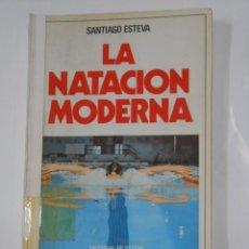 Coleccionismo deportivo: LA NATACIÓN MODERNA. - SANTIAGO ESTEVA. EDITORIAL DE VECCHI. TDK329. Lote 106003123