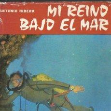 Coleccionismo deportivo: ANTONIO RIBERA : MI REINO BAJO EL MAR (VICENS VIVES, 1964) SUBMARINISMO. Lote 107275759