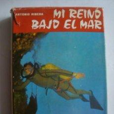 Coleccionismo deportivo: MI REINO BAJO EL MAR - ANTONIO RIBERA (VICENC-VIVES, 1964). 1ª ED. FOTOS. SUBMARINISMO.. Lote 108463807