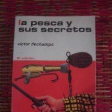 Coleccionismo deportivo: LA PESCA Y SUS SECRETOS, DE VICTOR DECHAMPS. HISPANO EUROPEA, 1977. Lote 108880971