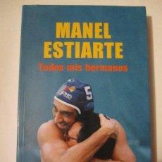 Coleccionismo deportivo: LIBRO MANEL ESTIARTE TODOS MIS HERMANOS AÑO 2009 PLATAFORMA TESTIMONIO PROLOGO PEP GUARDIOLA. Lote 109037707