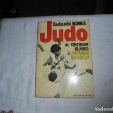 Coleccionismo deportivo: JUDO DE CINTURON BLANCO A CINTURON AMARILLO.TADAHI KOIKE.EDITORIAL DE VECCHI 1975. Lote 109926987