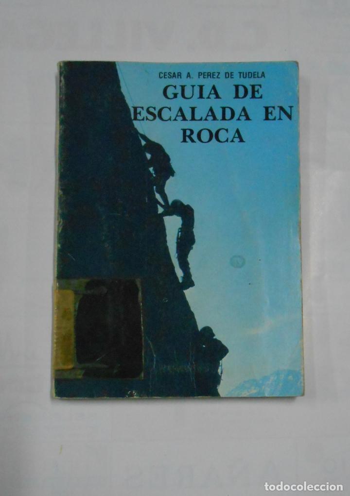 GUÍA DE ESCALADA EN ROCA - CÉSAR A. PÉREZ DE TUDELA. TDK126 (Coleccionismo Deportivo - Libros de Deportes - Otros)