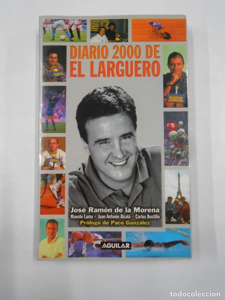 DIARIO 2000 DE EL LARGUERO. JOSE RAMON DE LA MORENA. PROLOGO PACO GONZALEZ. EDITORIAL AGUILAR TDK333 (Coleccionismo Deportivo - Libros de Deportes - Otros)