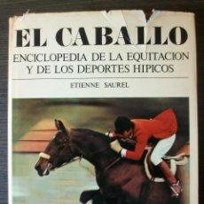 Coleccionismo deportivo: EL CABALLO. ENCICLOPEDIA DE LA EQUITACION Y DE LOS DEPORTES HIPICOS. ETIENNE SAUREL. 1976. Lote 113820867