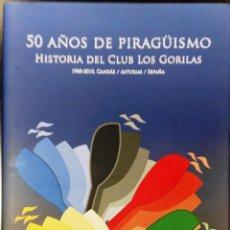 Coleccionismo deportivo: 50 AÑOS DE PIRAGÜISMO. HISTORIA DEL CLUB LOS GORILAS, 1960-2010. ASTURIAS. Lote 114020715